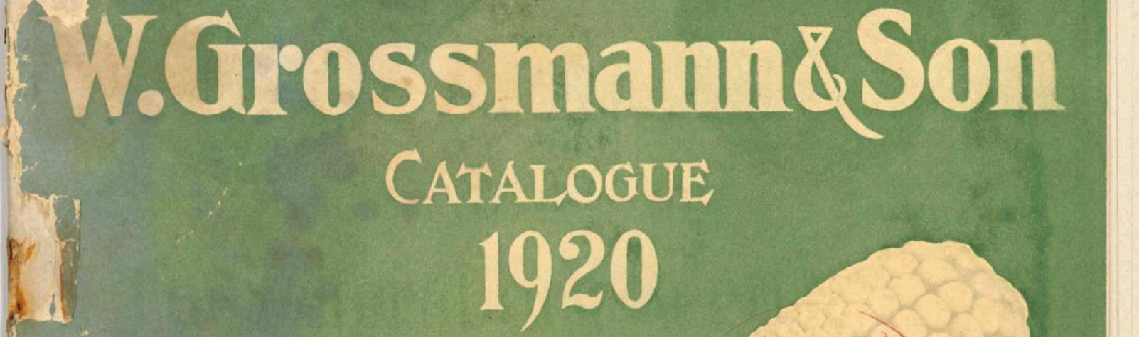"""""""A Prosperous Season"""": The 1920 W. Grossmann and Son's Seed Catalog"""